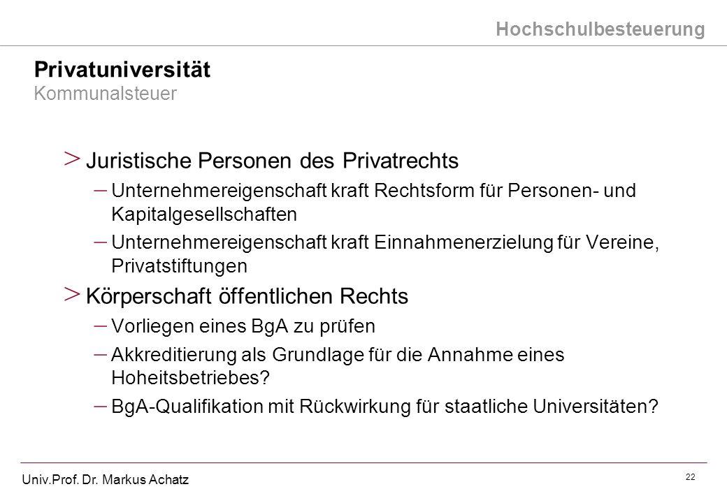 Hochschulbesteuerung Univ.Prof. Dr. Markus Achatz 22 Privatuniversität Kommunalsteuer > Juristische Personen des Privatrechts – Unternehmereigenschaft