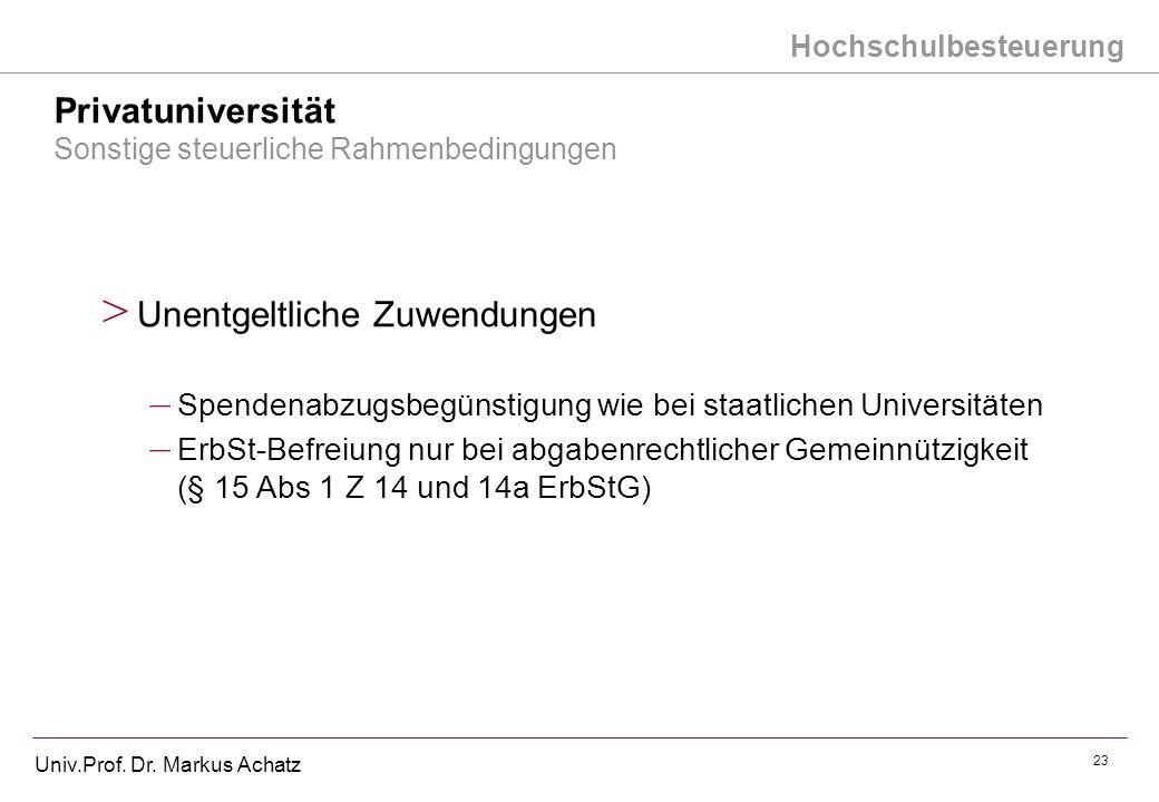 Hochschulbesteuerung Univ.Prof. Dr. Markus Achatz 23 Privatuniversität Sonstige steuerliche Rahmenbedingungen > Unentgeltliche Zuwendungen – Spendenab