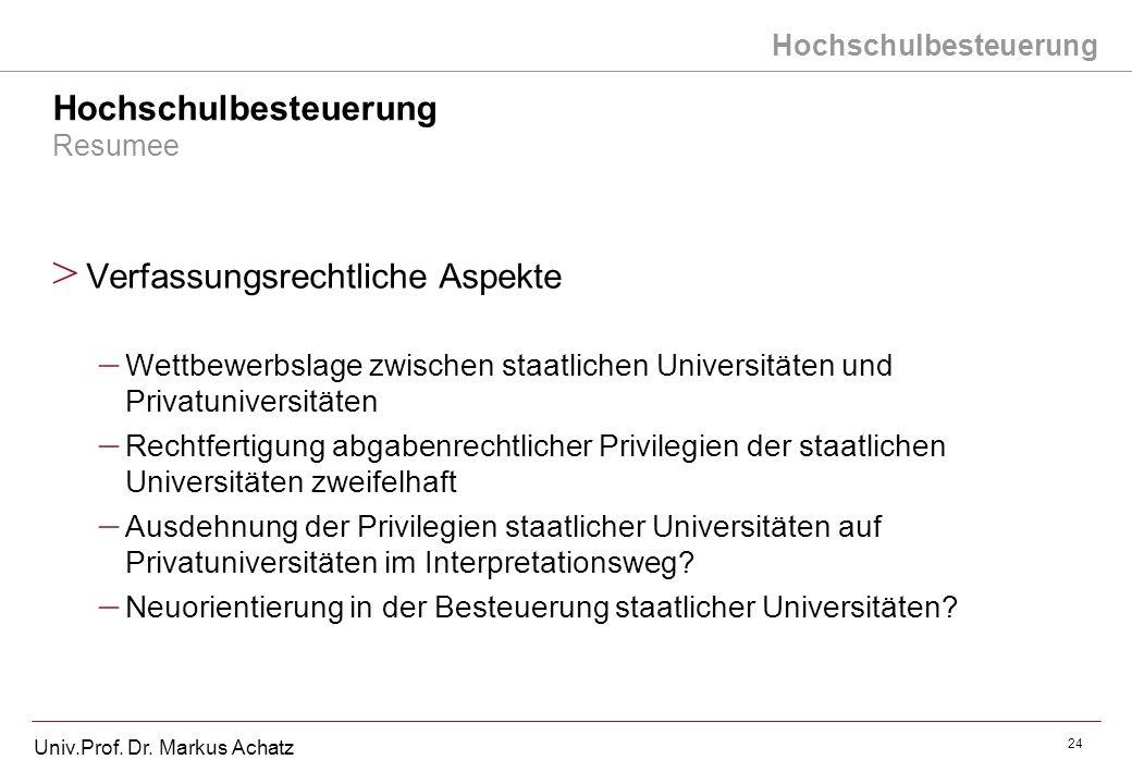 Hochschulbesteuerung Univ.Prof. Dr. Markus Achatz 24 Hochschulbesteuerung Resumee > Verfassungsrechtliche Aspekte – Wettbewerbslage zwischen staatlich