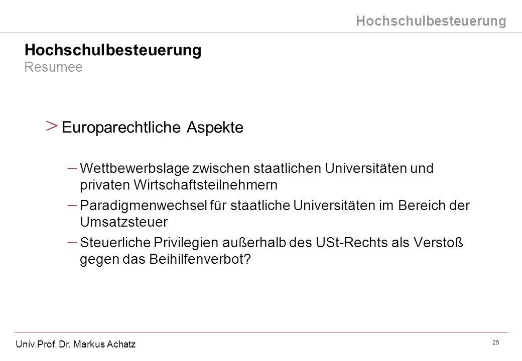 Hochschulbesteuerung Univ.Prof. Dr. Markus Achatz 25 Hochschulbesteuerung Resumee > Europarechtliche Aspekte – Wettbewerbslage zwischen staatlichen Un