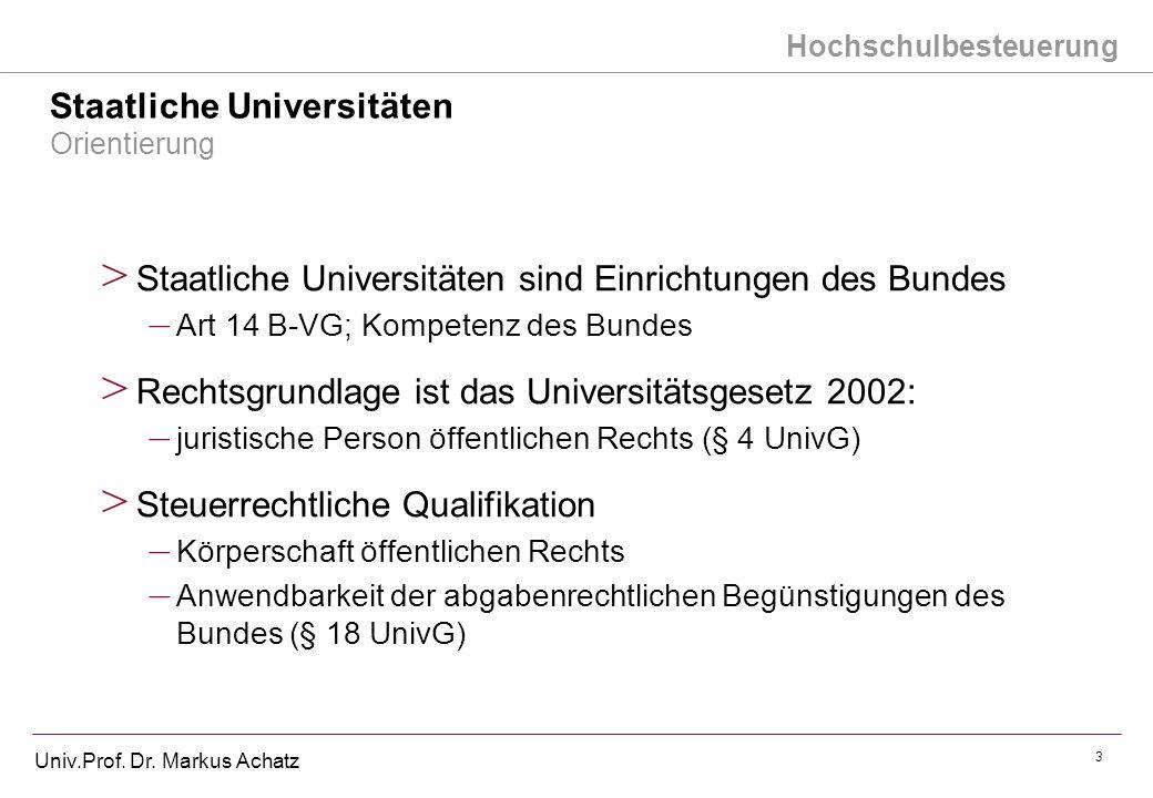 Hochschulbesteuerung Univ.Prof. Dr. Markus Achatz 3 Staatliche Universitäten Orientierung > Staatliche Universitäten sind Einrichtungen des Bundes – A