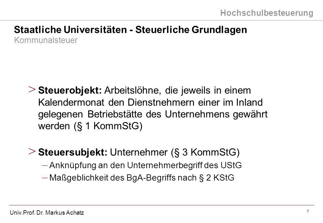Hochschulbesteuerung Univ.Prof. Dr. Markus Achatz 7 Staatliche Universitäten - Steuerliche Grundlagen Kommunalsteuer > Steuerobjekt: Arbeitslöhne, die