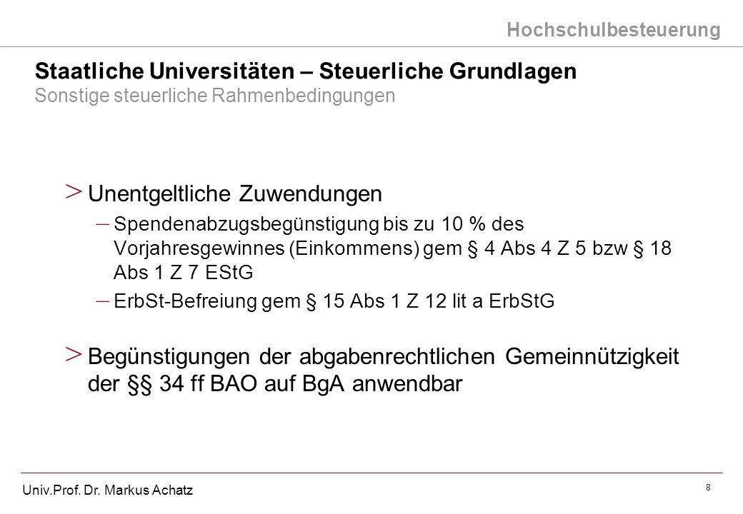 Hochschulbesteuerung Univ.Prof. Dr. Markus Achatz 8 Staatliche Universitäten – Steuerliche Grundlagen Sonstige steuerliche Rahmenbedingungen > Unentge