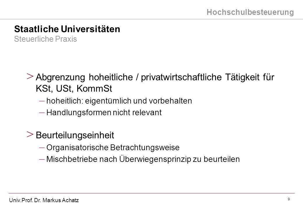 Hochschulbesteuerung Univ.Prof. Dr. Markus Achatz 9 Staatliche Universitäten Steuerliche Praxis > Abgrenzung hoheitliche / privatwirtschaftliche Tätig