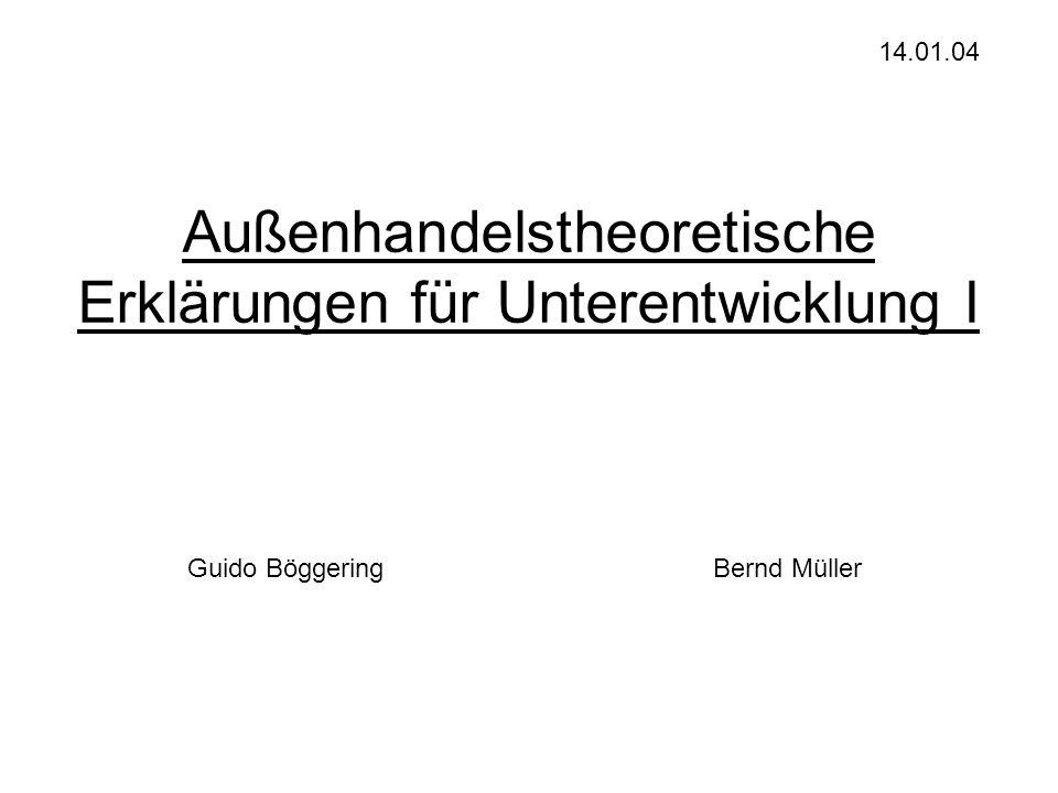Außenhandelstheoretische Erklärungen für Unterentwicklung I Guido BöggeringBernd Müller 14.01.04
