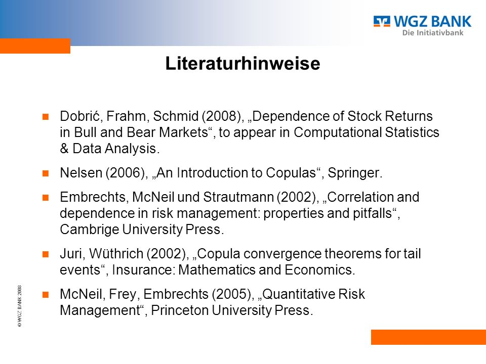 © WGZ BANK 2008 Literaturhinweise Dobrić, Frahm, Schmid (2008), Dependence of Stock Returns in Bull and Bear Markets, to appear in Computational Statistics & Data Analysis.