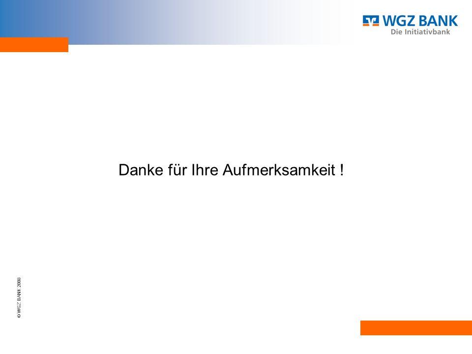 © WGZ BANK 2008 Danke für Ihre Aufmerksamkeit !