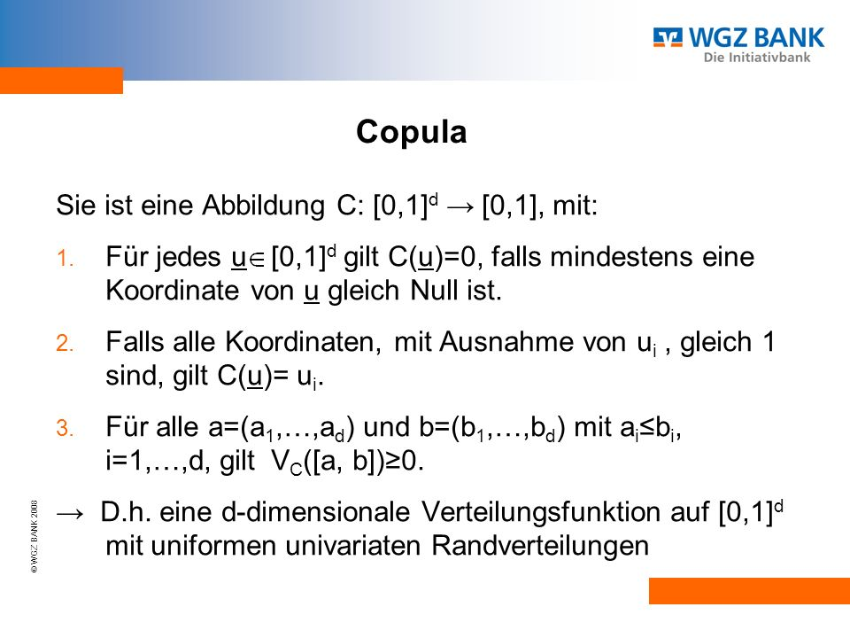 © WGZ BANK 2008 Ist die Copula C d-mal partiell differenzierbar, so gilt Besitzt F X die Dichte f X, so gilt: Copuladichte