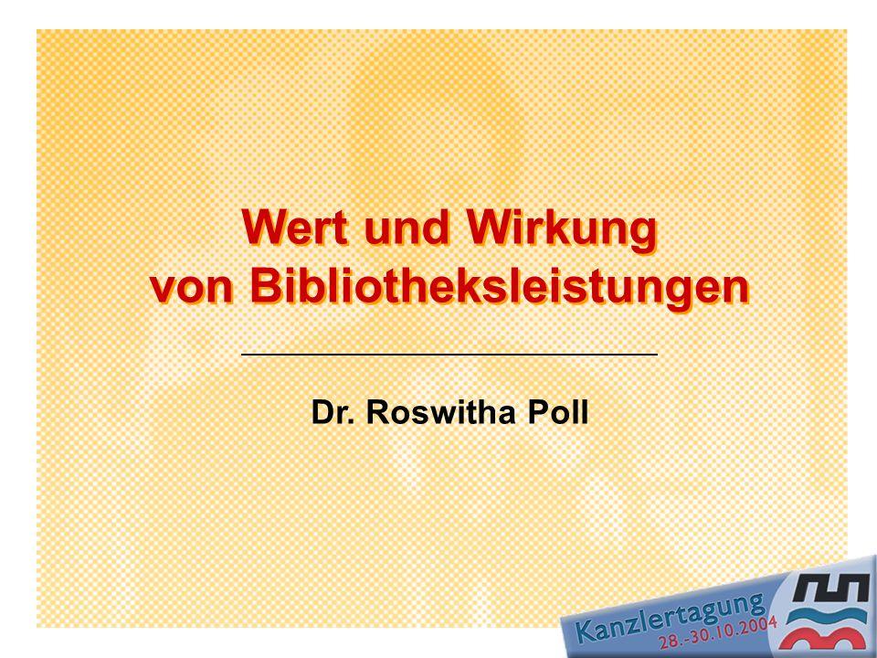 Wert und Wirkung von Bibliotheksleistungen Dr. Roswitha Poll