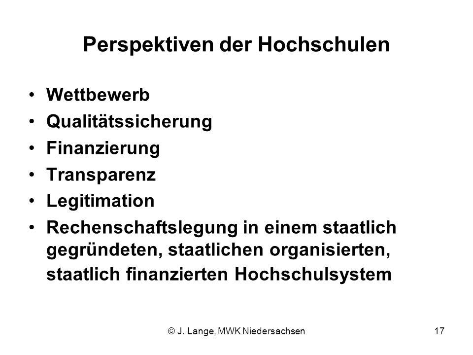 © J. Lange, MWK Niedersachsen17 Perspektiven der Hochschulen Wettbewerb Qualitätssicherung Finanzierung Transparenz Legitimation Rechenschaftslegung i