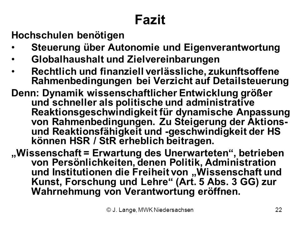 © J. Lange, MWK Niedersachsen22 Fazit Hochschulen benötigen Steuerung über Autonomie und Eigenverantwortung Globalhaushalt und Zielvereinbarungen Rech