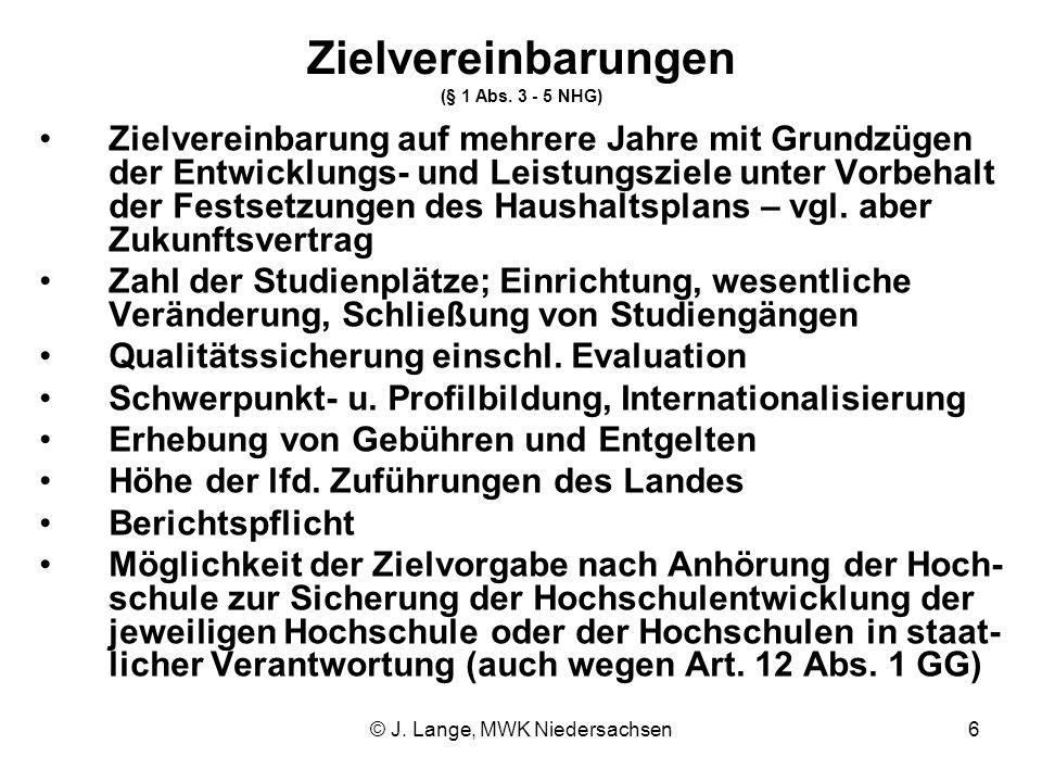 © J. Lange, MWK Niedersachsen6 Zielvereinbarungen (§ 1 Abs. 3 - 5 NHG) Zielvereinbarung auf mehrere Jahre mit Grundzügen der Entwicklungs- und Leistun