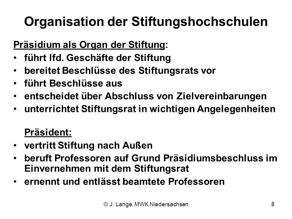 © J. Lange, MWK Niedersachsen8 Organisation der Stiftungshochschulen Präsidium als Organ der Stiftung: führt lfd. Geschäfte der Stiftung bereitet Besc