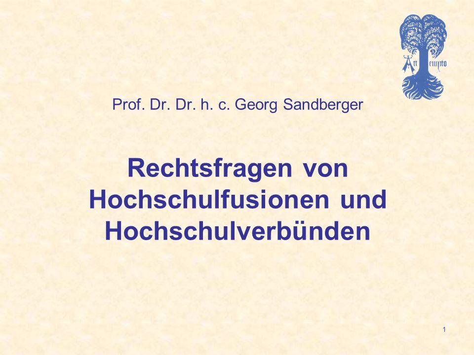 1 Prof. Dr. Dr. h. c. Georg Sandberger Rechtsfragen von Hochschulfusionen und Hochschulverbünden