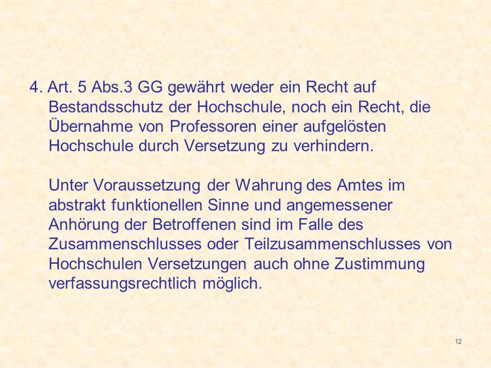 12 4. Art. 5 Abs.3 GG gewährt weder ein Recht auf Bestandsschutz der Hochschule, noch ein Recht, die Übernahme von Professoren einer aufgelösten Hochs