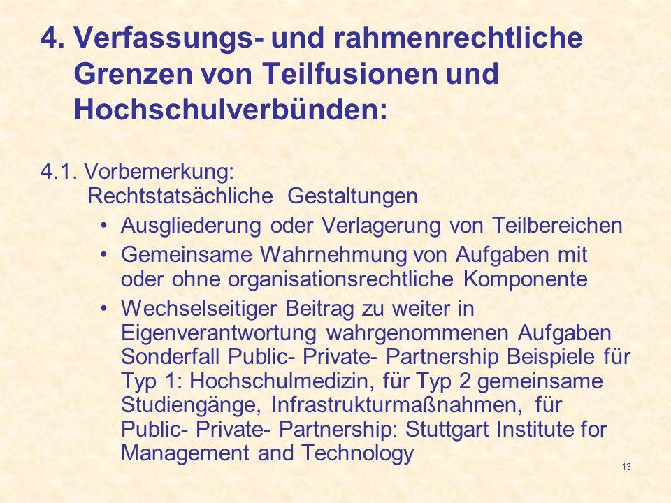13 4.1. Vorbemerkung: Rechtstatsächliche Gestaltungen Ausgliederung oder Verlagerung von Teilbereichen Gemeinsame Wahrnehmung von Aufgaben mit oder oh