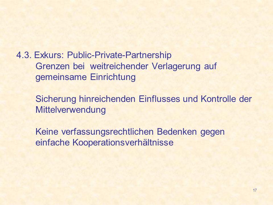 17 4.3. Exkurs: Public-Private-Partnership Grenzen bei weitreichender Verlagerung auf gemeinsame Einrichtung Sicherung hinreichenden Einflusses und Ko
