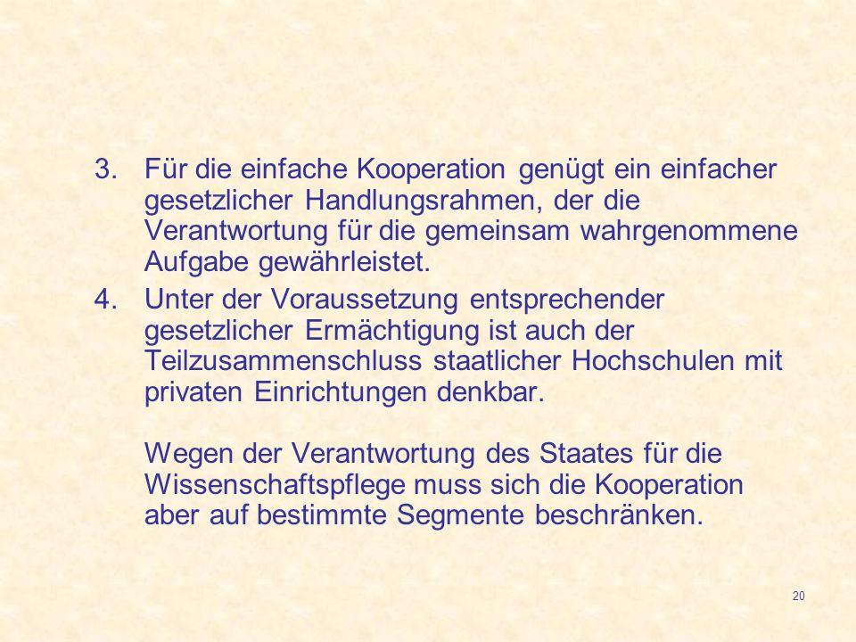 20 3.Für die einfache Kooperation genügt ein einfacher gesetzlicher Handlungsrahmen, der die Verantwortung für die gemeinsam wahrgenommene Aufgabe gew