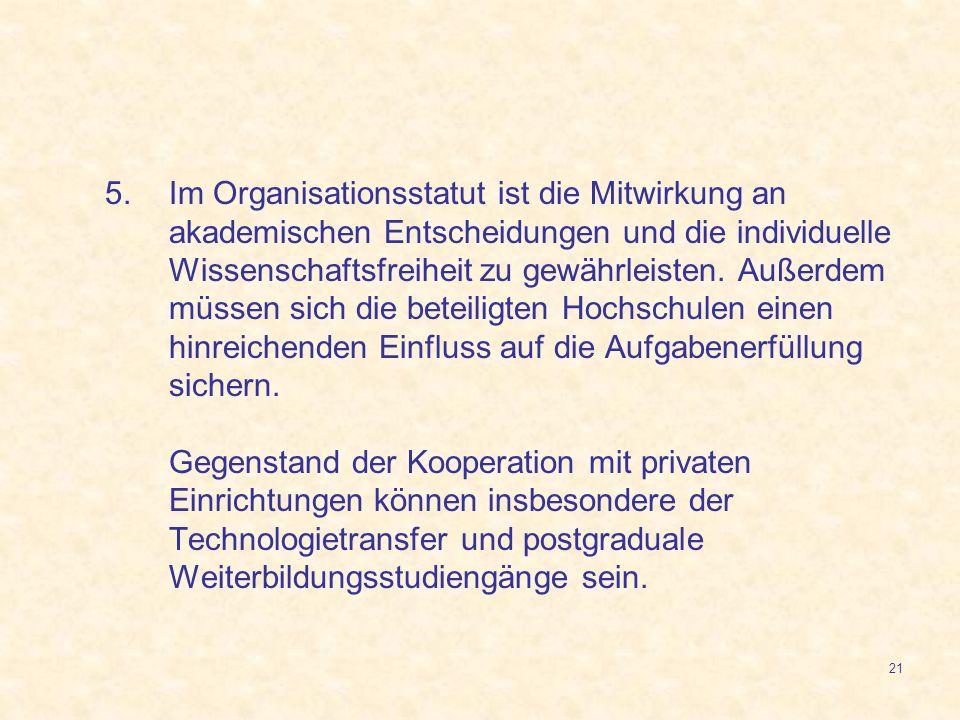 21 5.Im Organisationsstatut ist die Mitwirkung an akademischen Entscheidungen und die individuelle Wissenschaftsfreiheit zu gewährleisten. Außerdem mü