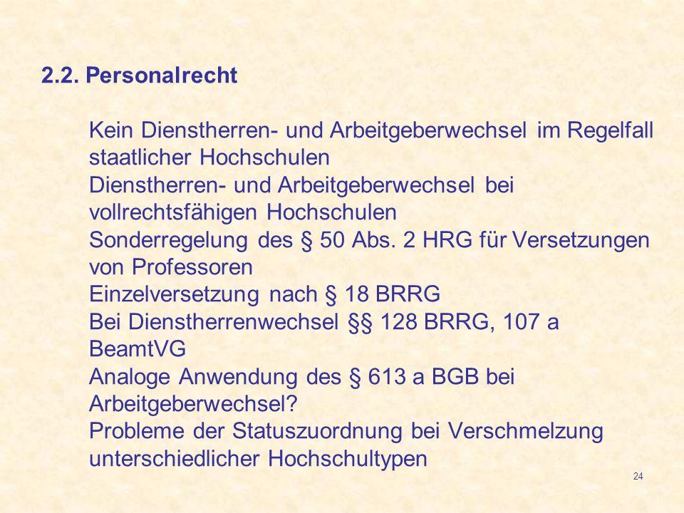24 2.2. Personalrecht Kein Dienstherren- und Arbeitgeberwechsel im Regelfall staatlicher Hochschulen Dienstherren- und Arbeitgeberwechsel bei vollrech