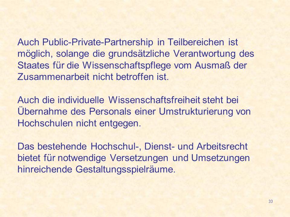 33 Auch Public-Private-Partnership in Teilbereichen ist möglich, solange die grundsätzliche Verantwortung des Staates für die Wissenschaftspflege vom
