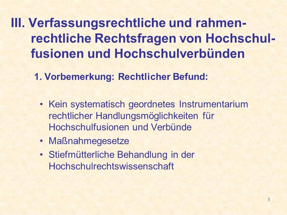 5 1. Vorbemerkung: Rechtlicher Befund: Kein systematisch geordnetes Instrumentarium rechtlicher Handlungsmöglichkeiten für Hochschulfusionen und Verbü