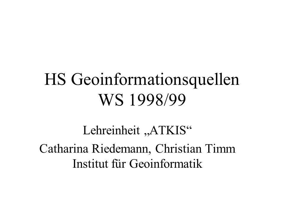 HS Geoinformationsquellen WS 1998/99 Lehreinheit ATKIS Catharina Riedemann, Christian Timm Institut für Geoinformatik