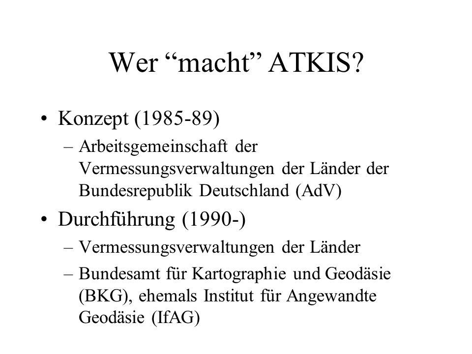 Wer macht ATKIS? Konzept (1985-89) –Arbeitsgemeinschaft der Vermessungsverwaltungen der Länder der Bundesrepublik Deutschland (AdV) Durchführung (1990