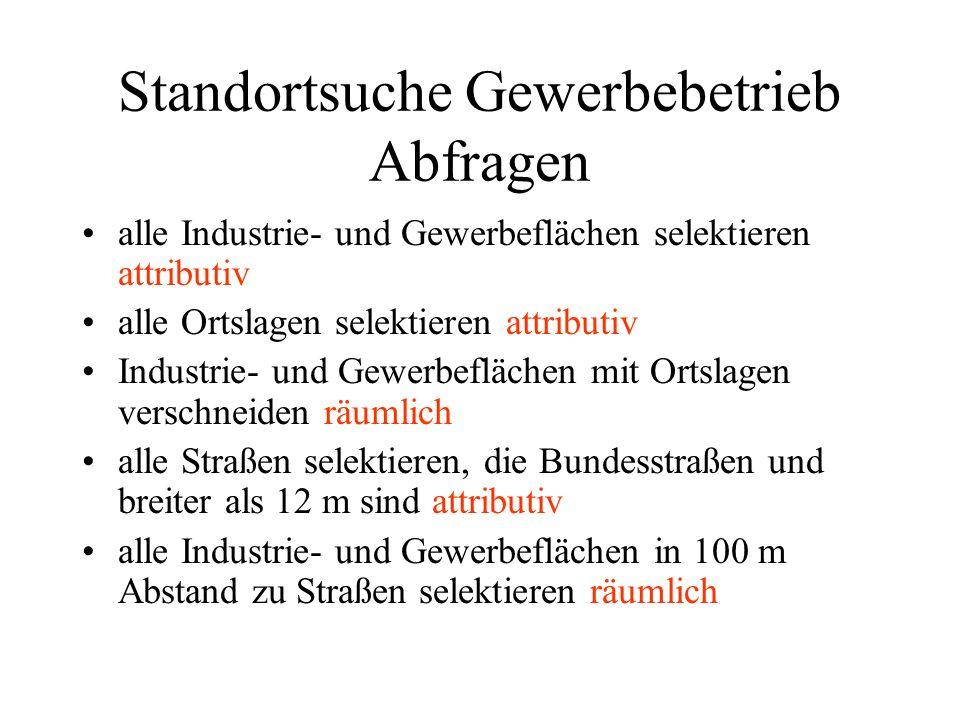 Standortsuche Gewerbebetrieb Abfragen alle Industrie- und Gewerbeflächen selektieren attributiv alle Ortslagen selektieren attributiv Industrie- und G