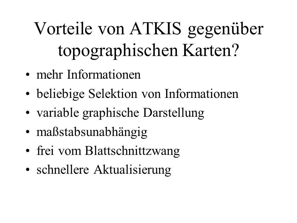 Vorteile von ATKIS gegenüber topographischen Karten? mehr Informationen beliebige Selektion von Informationen variable graphische Darstellung maßstabs