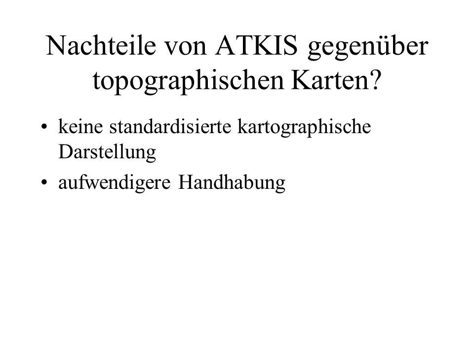 Nachteile von ATKIS gegenüber topographischen Karten? keine standardisierte kartographische Darstellung aufwendigere Handhabung