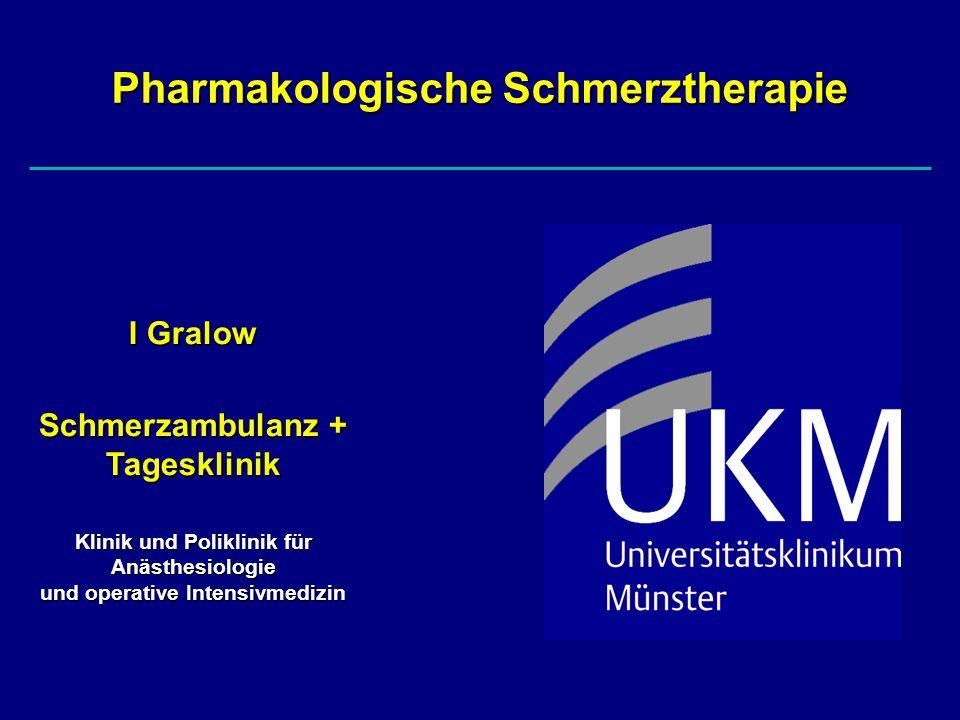 I Gralow Schmerzambulanz + Tagesklinik Klinik und Poliklinik für Anästhesiologie und operative Intensivmedizin Pharmakologische Schmerztherapie