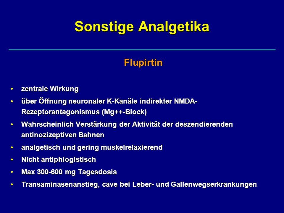 Sonstige Analgetika Flupirtin zentrale Wirkungzentrale Wirkung über Öffnung neuronaler K-Kanäle indirekter NMDA- Rezeptorantagonismus (Mg++-Block)über