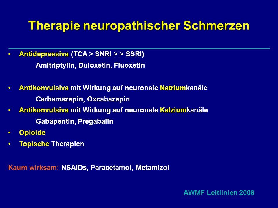 Therapie neuropathischer Schmerzen Antidepressiva (TCA > SNRI > > SSRI) Amitriptylin, Duloxetin, Fluoxetin Antikonvulsiva mit Wirkung auf neuronale Na