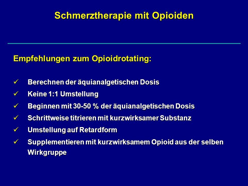 Schmerztherapie mit Opioiden Empfehlungen zum Opioidrotating: Berechnen der äquianalgetischen Dosis Berechnen der äquianalgetischen Dosis Keine 1:1 Um