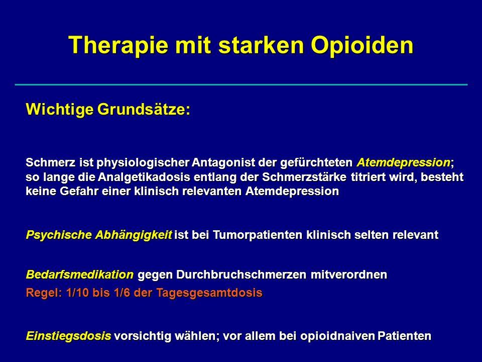 Therapie mit starken Opioiden Wichtige Grundsätze: Schmerz ist physiologischer Antagonist der gefürchteten Atemdepression; so lange die Analgetikadosi