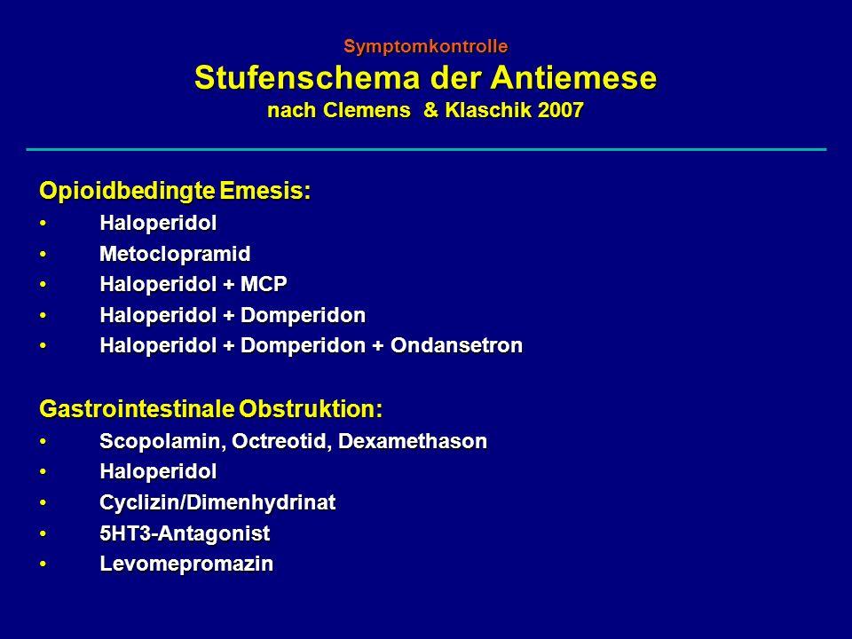 Symptomkontrolle Stufenschema der Antiemese nach Clemens & Klaschik 2007 Opioidbedingte Emesis: HaloperidolHaloperidol MetoclopramidMetoclopramid Halo