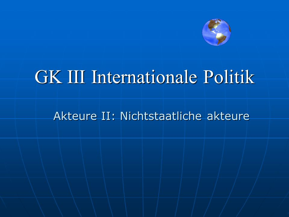 GK III Internationale Politik Akteure II: Nichtstaatliche akteure