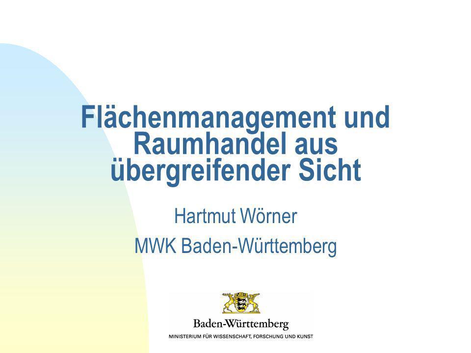 Flächenmanagement und Raumhandel aus übergreifender Sicht Hartmut Wörner MWK Baden-Württemberg