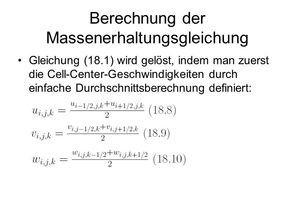 Berechnung der Massenerhaltungsgleichung Gleichung (18.1) wird gelöst, indem man zuerst die Cell-Center-Geschwindigkeiten durch einfache Durchschnitts