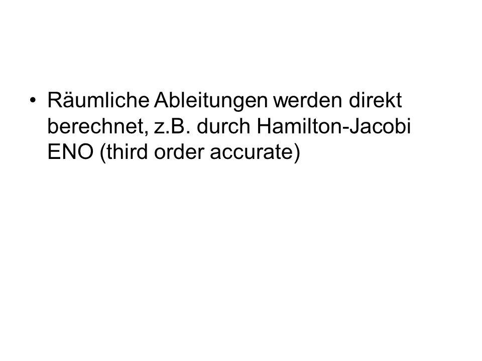 Räumliche Ableitungen werden direkt berechnet, z.B. durch Hamilton-Jacobi ENO (third order accurate)