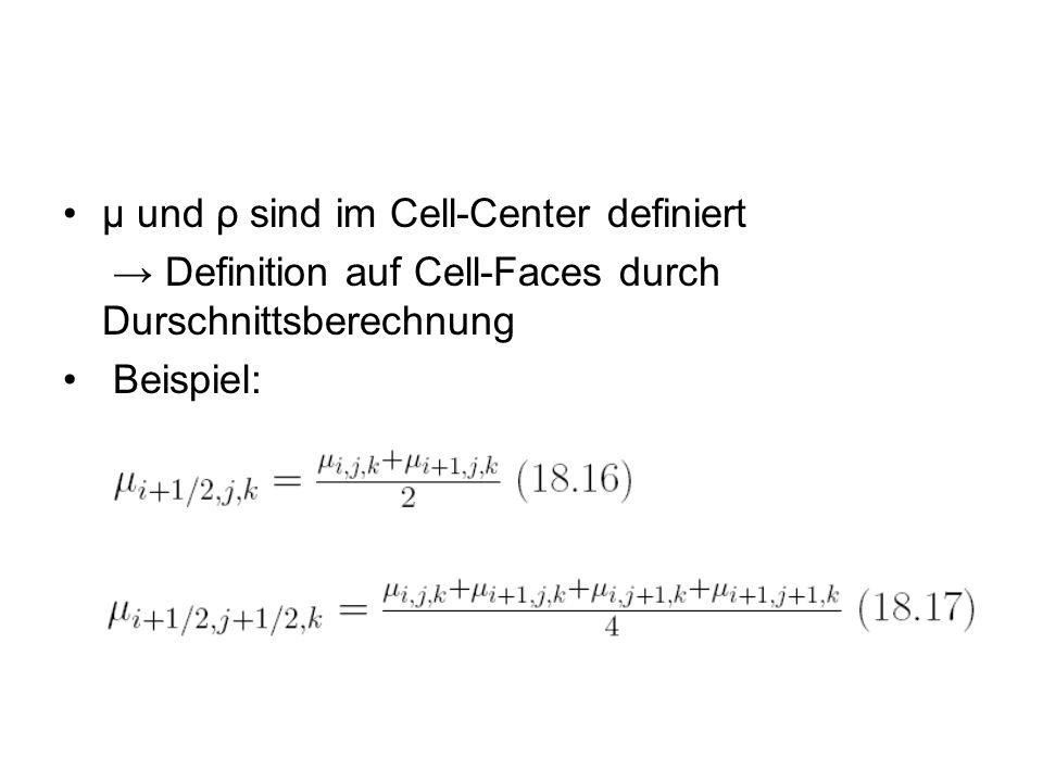 μ und ρ sind im Cell-Center definiert Definition auf Cell-Faces durch Durschnittsberechnung Beispiel:
