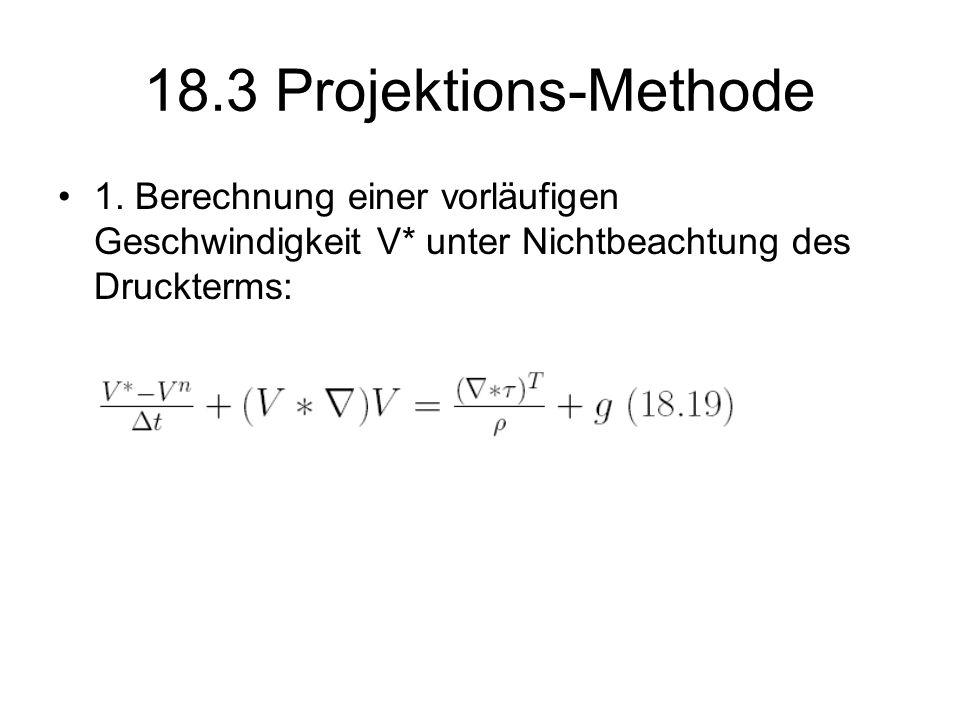 18.3 Projektions-Methode 1. Berechnung einer vorläufigen Geschwindigkeit V* unter Nichtbeachtung des Druckterms:
