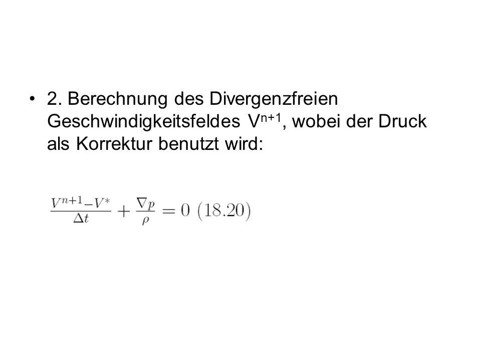 2. Berechnung des Divergenzfreien Geschwindigkeitsfeldes V n+1, wobei der Druck als Korrektur benutzt wird: