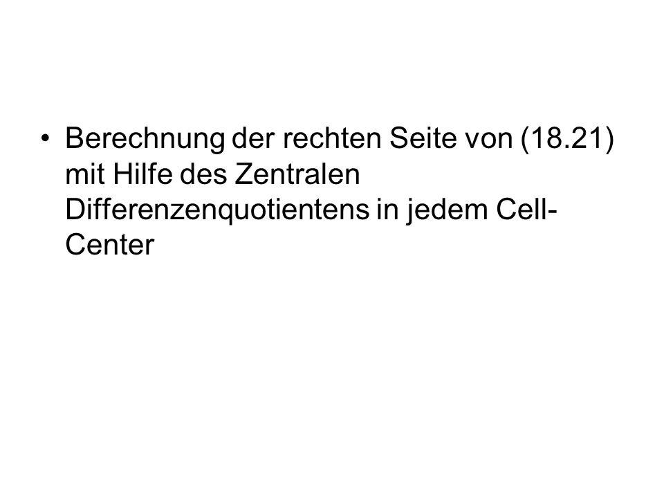 Berechnung der rechten Seite von (18.21) mit Hilfe des Zentralen Differenzenquotientens in jedem Cell- Center