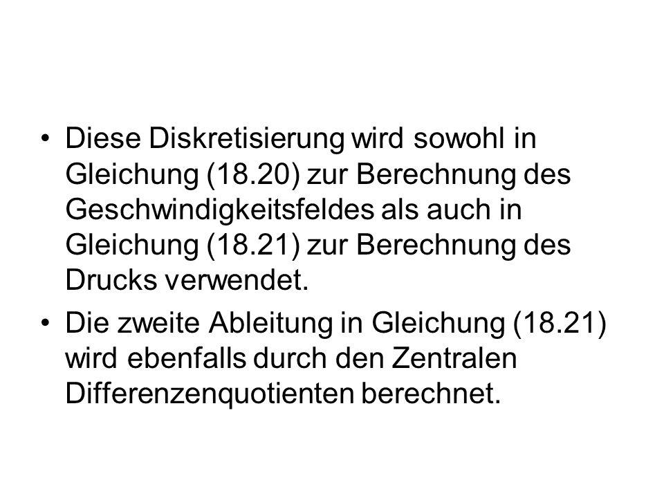 Diese Diskretisierung wird sowohl in Gleichung (18.20) zur Berechnung des Geschwindigkeitsfeldes als auch in Gleichung (18.21) zur Berechnung des Druc