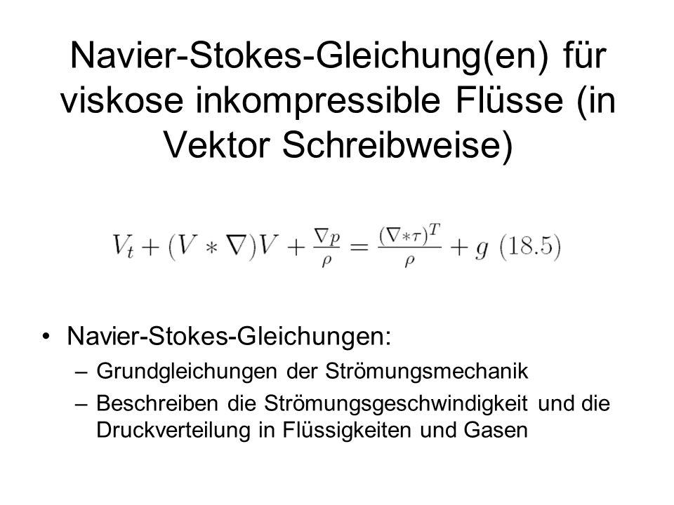 Navier-Stokes-Gleichung(en) für viskose inkompressible Flüsse (in Vektor Schreibweise) Navier-Stokes-Gleichungen: –Grundgleichungen der Strömungsmecha