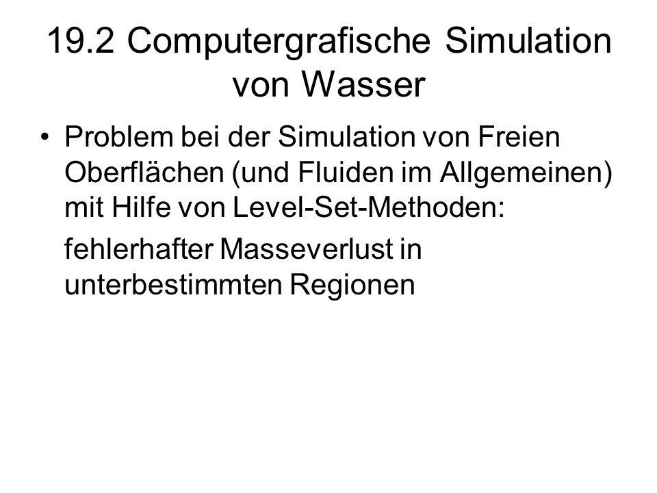 19.2 Computergrafische Simulation von Wasser Problem bei der Simulation von Freien Oberflächen (und Fluiden im Allgemeinen) mit Hilfe von Level-Set-Me