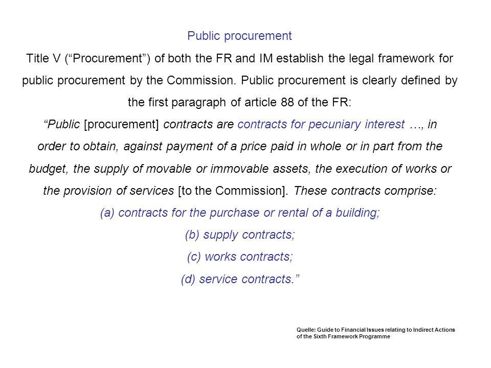 Public procurement Title V (Procurement) of both the FR and IM establish the legal framework for public procurement by the Commission.