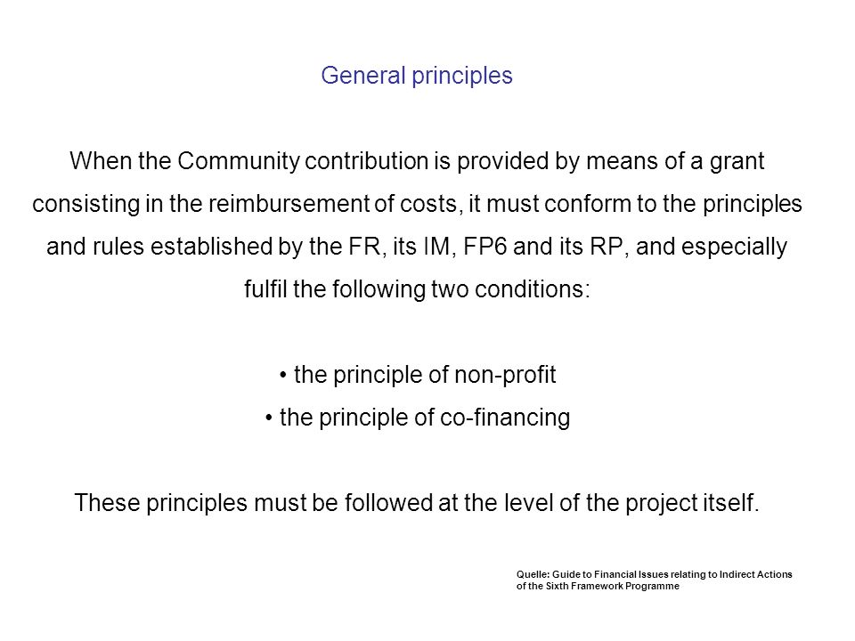 General principles When the Community contribution is provided by means of a grant consisting in the reimbursement of costs, it must conform to the pr